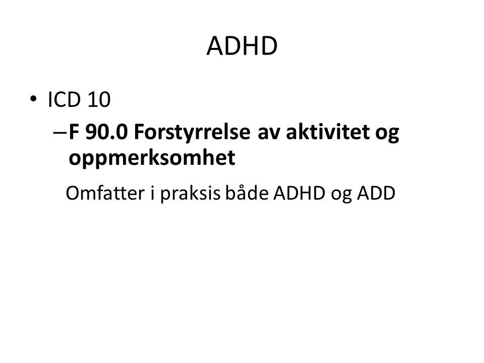 ADHD Omfatter i praksis både ADHD og ADD ICD 10