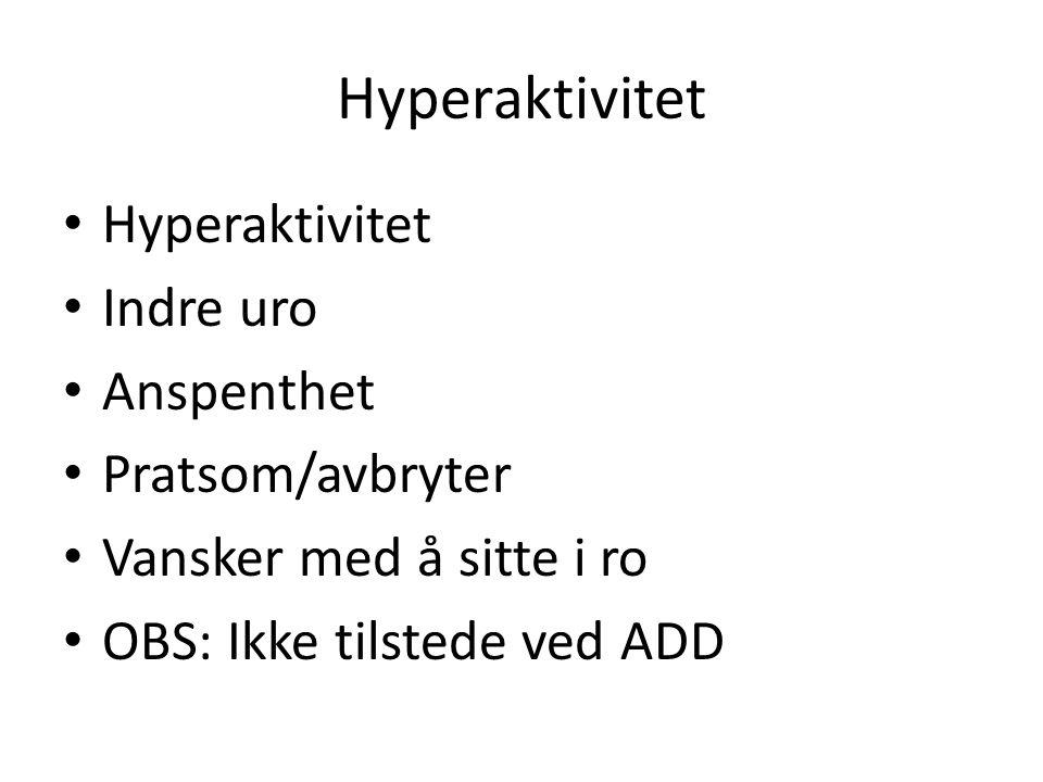 Hyperaktivitet Hyperaktivitet Indre uro Anspenthet Pratsom/avbryter