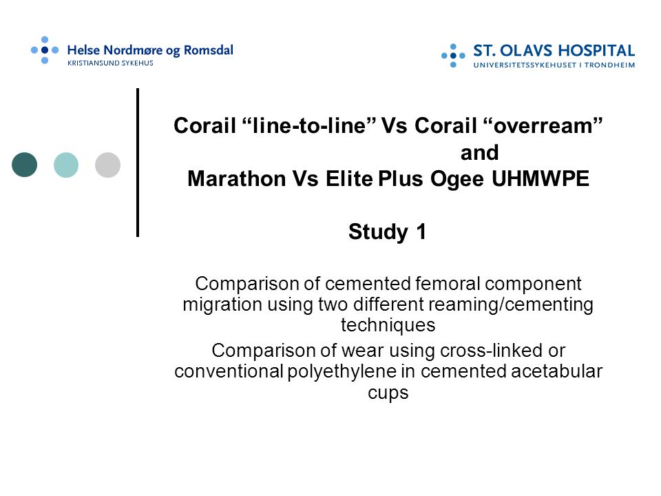 Corail line-to-line Vs Corail overream and Marathon Vs Elite Plus Ogee UHMWPE Study 1
