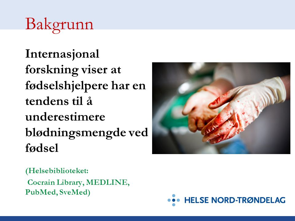 Bakgrunn Internasjonal forskning viser at fødselshjelpere har en tendens til å underestimere blødningsmengde ved fødsel.