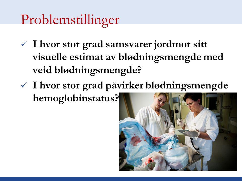 Problemstillinger I hvor stor grad samsvarer jordmor sitt visuelle estimat av blødningsmengde med veid blødningsmengde