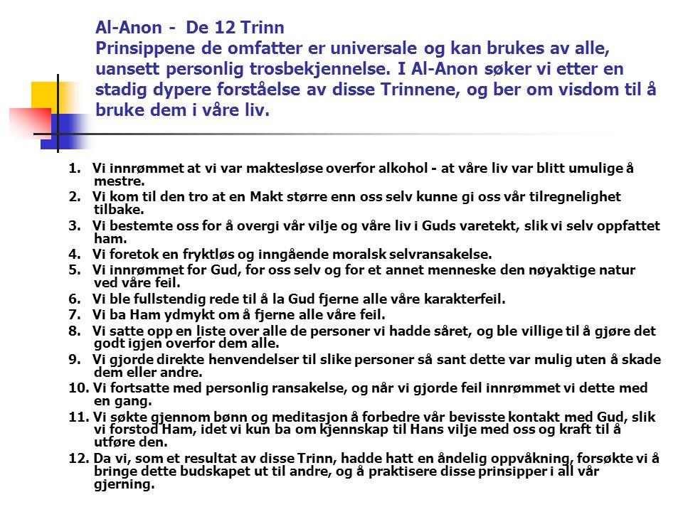 Al-Anon - De 12 Trinn Prinsippene de omfatter er universale og kan brukes av alle, uansett personlig trosbekjennelse. I Al-Anon søker vi etter en stadig dypere forståelse av disse Trinnene, og ber om visdom til å bruke dem i våre liv.