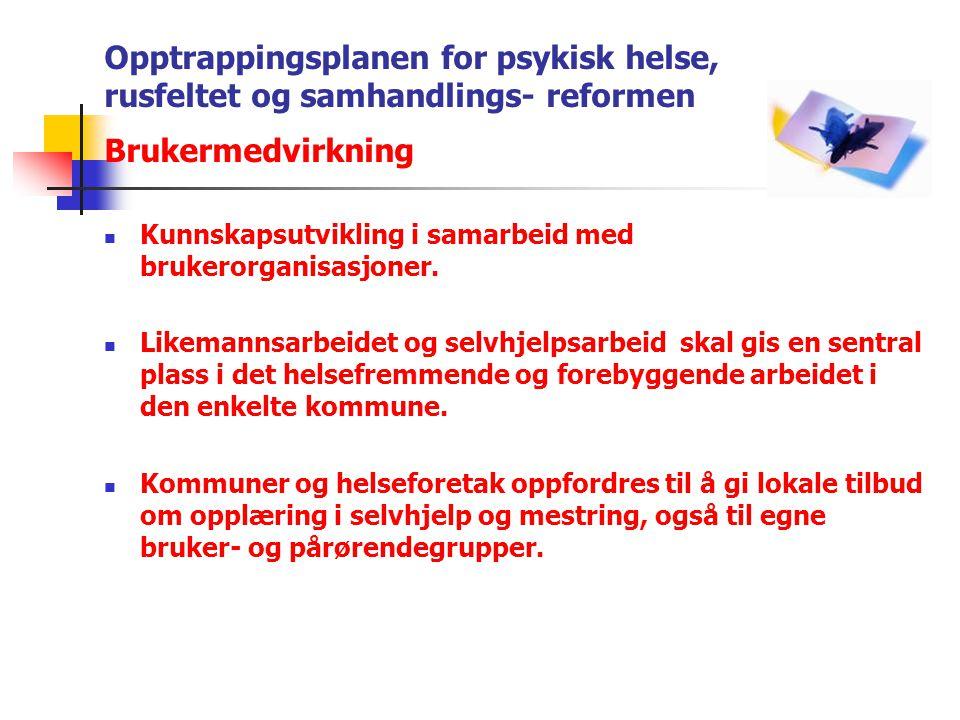 Opptrappingsplanen for psykisk helse, rusfeltet og samhandlings- reformen Brukermedvirkning