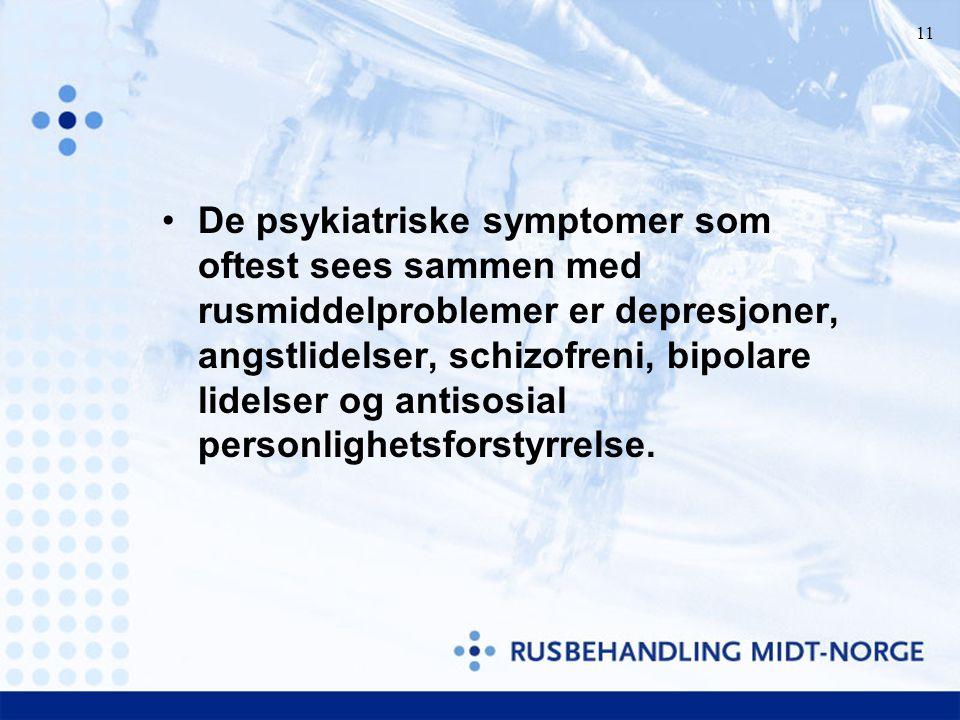 De psykiatriske symptomer som oftest sees sammen med rusmiddelproblemer er depresjoner, angstlidelser, schizofreni, bipolare lidelser og antisosial personlighetsforstyrrelse.