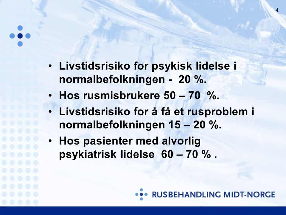 Livstidsrisiko for psykisk lidelse i normalbefolkningen - 20 %.