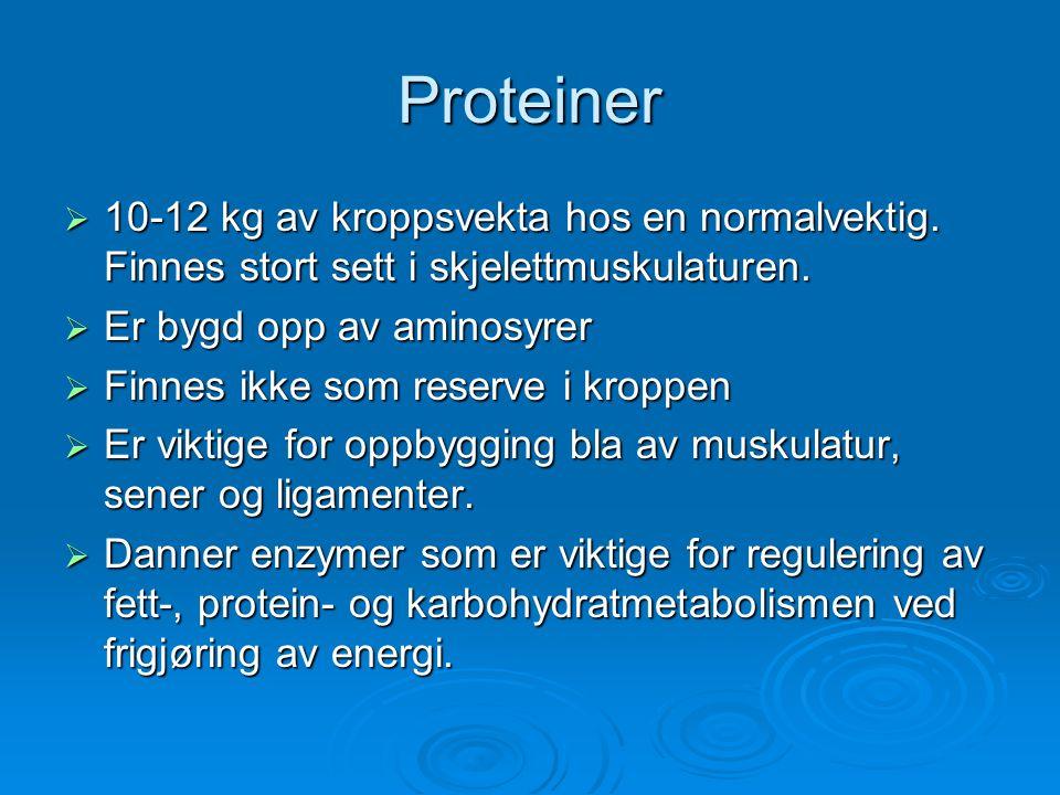 Proteiner 10-12 kg av kroppsvekta hos en normalvektig. Finnes stort sett i skjelettmuskulaturen. Er bygd opp av aminosyrer.