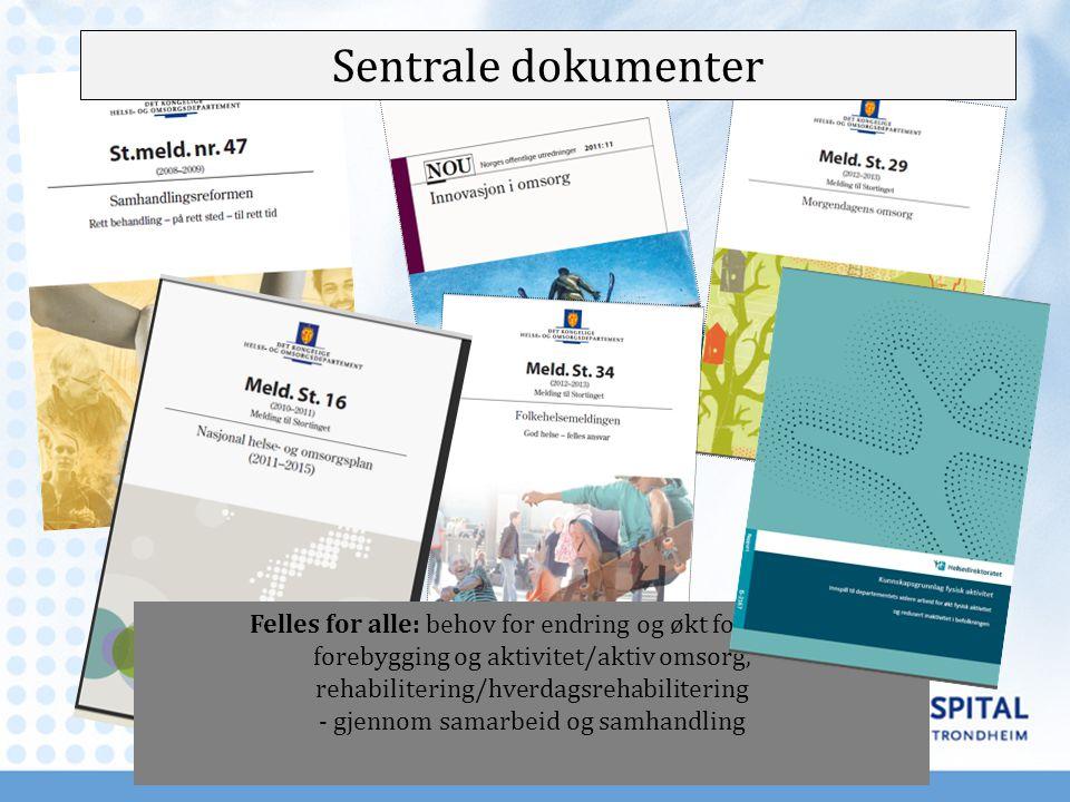 Sentrale dokumenter Felles for alle: behov for endring og økt fokus på: forebygging og aktivitet/aktiv omsorg,