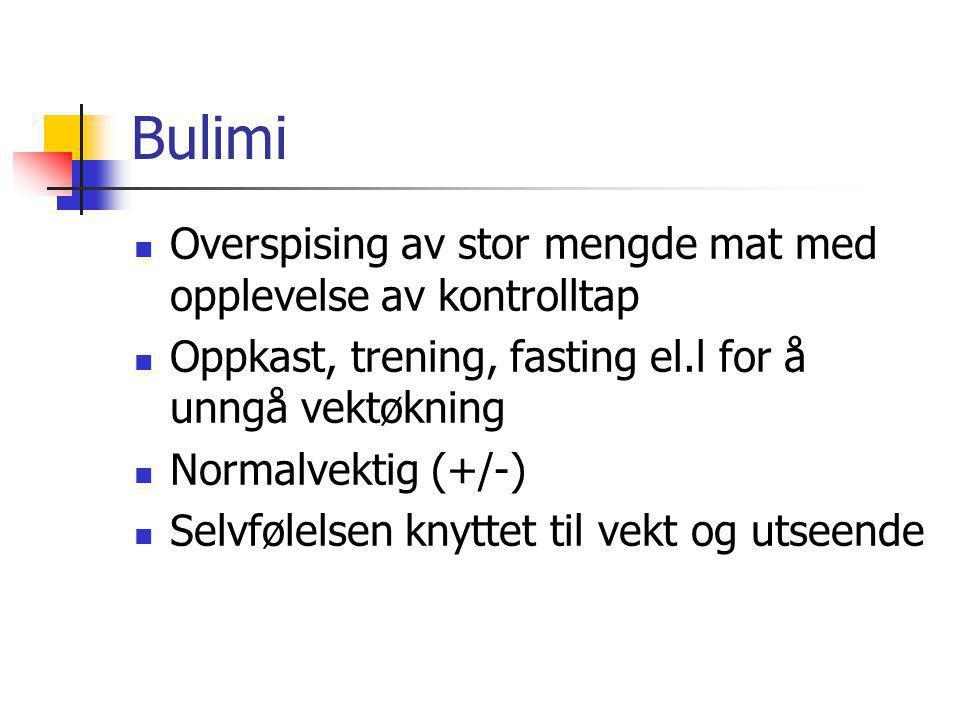 Bulimi Overspising av stor mengde mat med opplevelse av kontrolltap