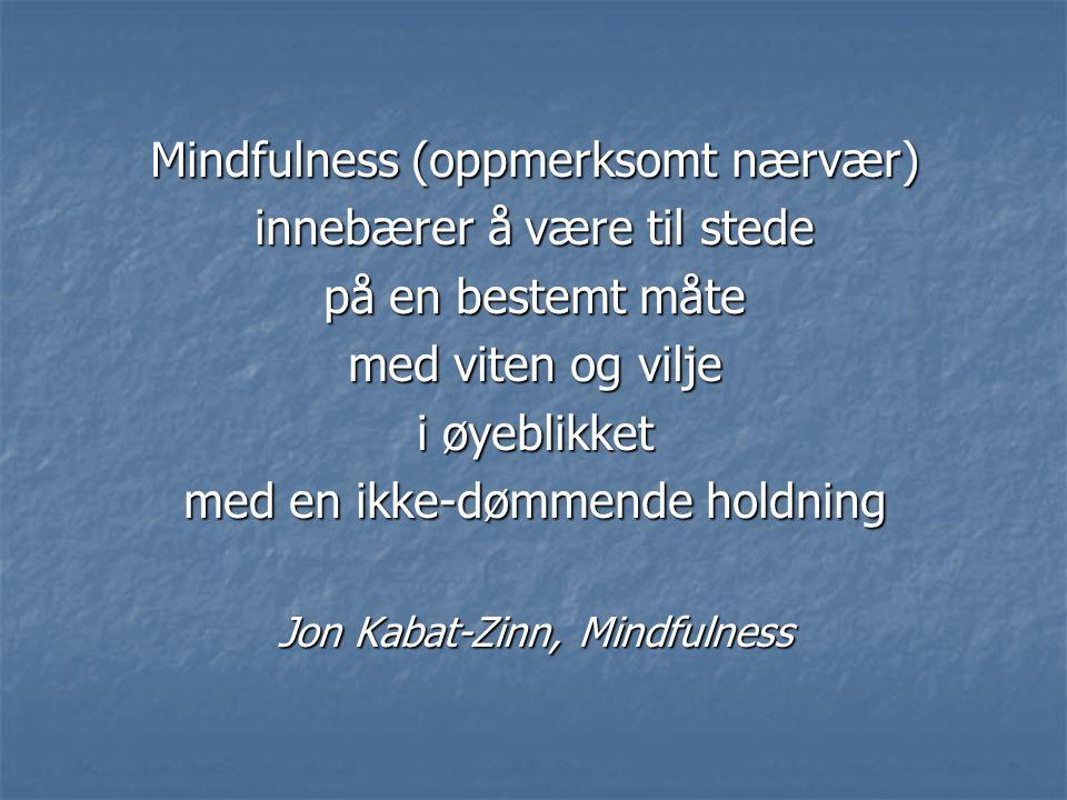 Mindfulness (oppmerksomt nærvær) innebærer å være til stede