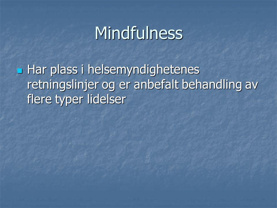 Mindfulness Har plass i helsemyndighetenes retningslinjer og er anbefalt behandling av flere typer lidelser.