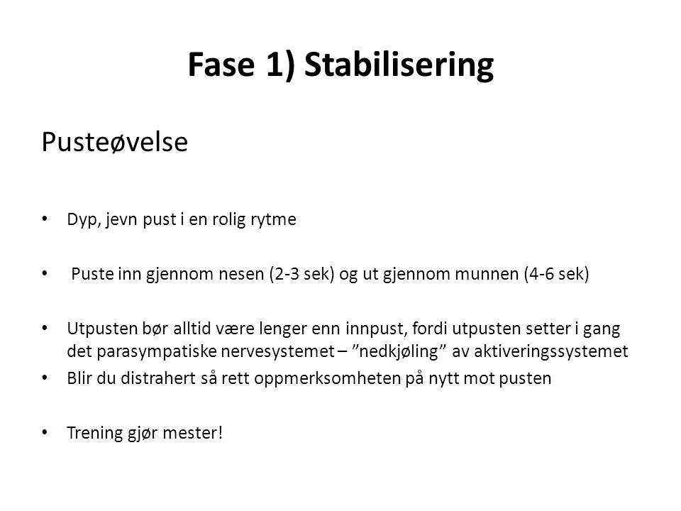 Fase 1) Stabilisering Pusteøvelse Dyp, jevn pust i en rolig rytme