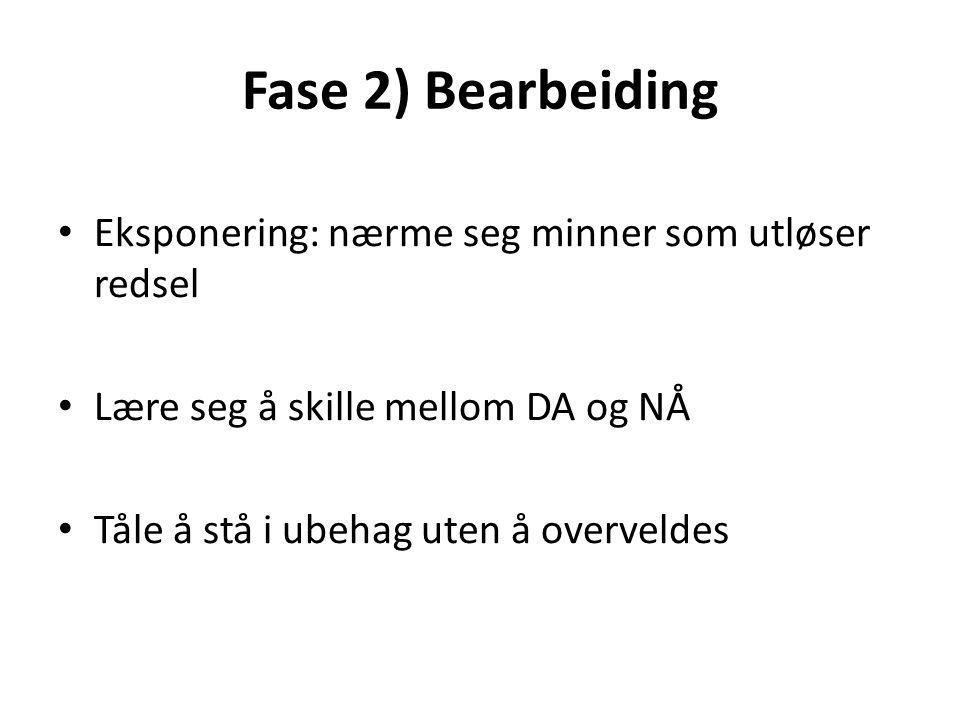 Fase 2) Bearbeiding Eksponering: nærme seg minner som utløser redsel