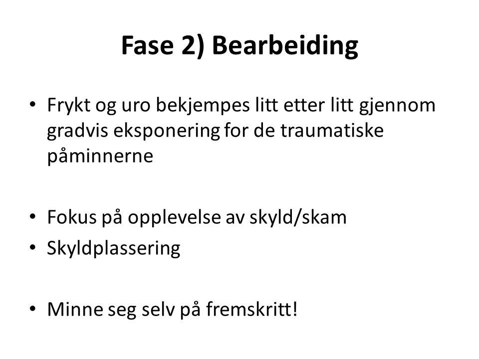 Fase 2) Bearbeiding Frykt og uro bekjempes litt etter litt gjennom gradvis eksponering for de traumatiske påminnerne.
