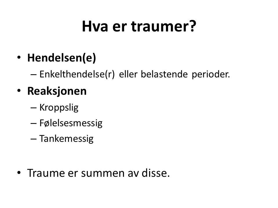 Hva er traumer Hendelsen(e) Reaksjonen Traume er summen av disse.