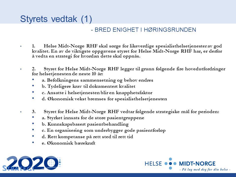Styrets vedtak (1) - BRED ENIGHET I HØRINGSRUNDEN