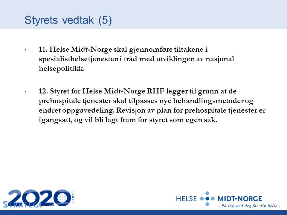 Styrets vedtak (5) 11. Helse Midt-Norge skal gjennomføre tiltakene i spesialisthelsetjenesten i tråd med utviklingen av nasjonal helsepolitikk.
