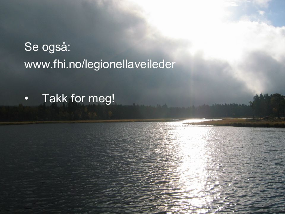 Se også: www.fhi.no/legionellaveileder Takk for meg!