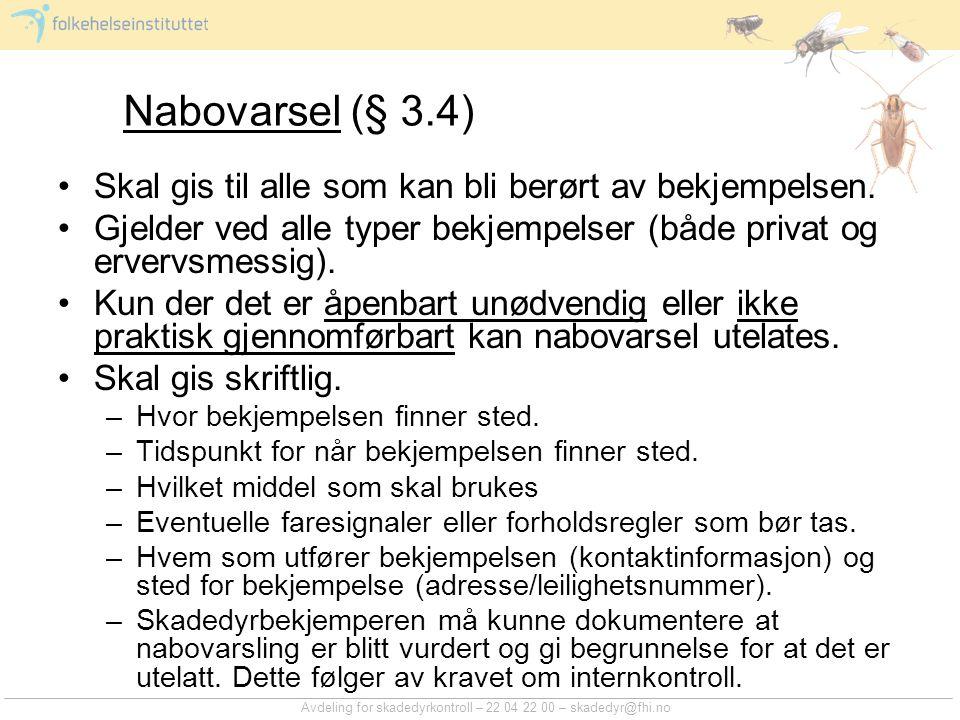 Nabovarsel (§ 3.4) Skal gis til alle som kan bli berørt av bekjempelsen. Gjelder ved alle typer bekjempelser (både privat og ervervsmessig).