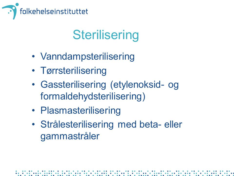 Sterilisering Vanndampsterilisering Tørrsterilisering