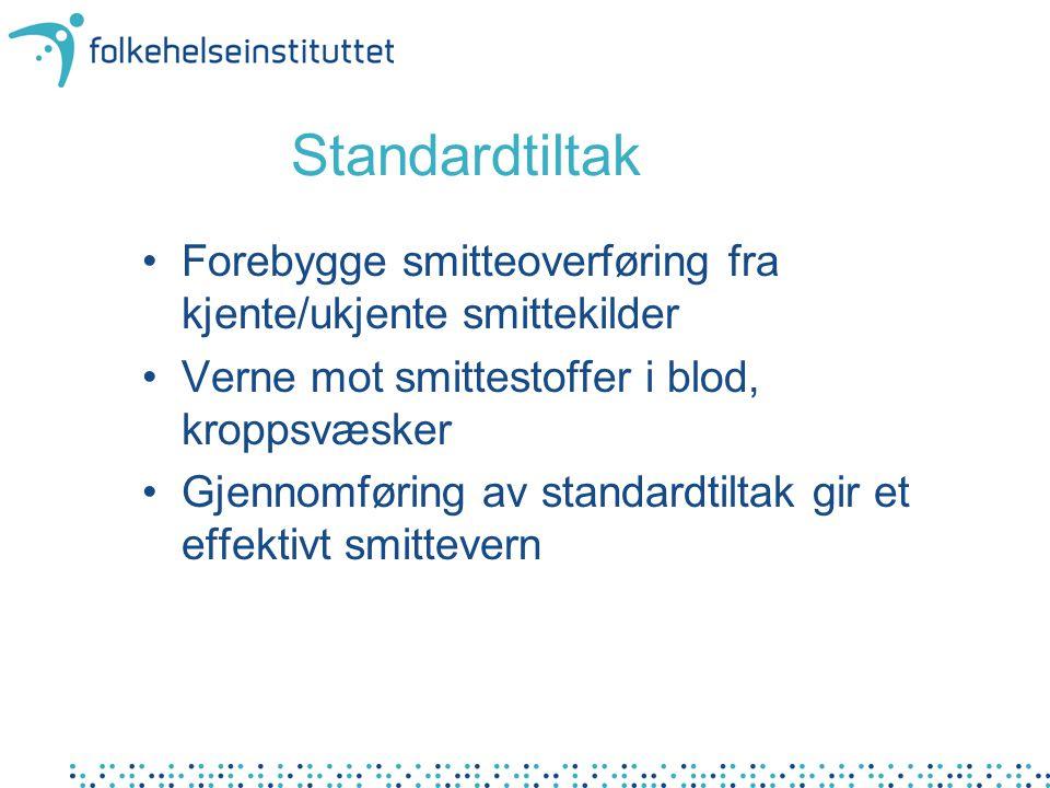 Standardtiltak Forebygge smitteoverføring fra kjente/ukjente smittekilder. Verne mot smittestoffer i blod, kroppsvæsker.