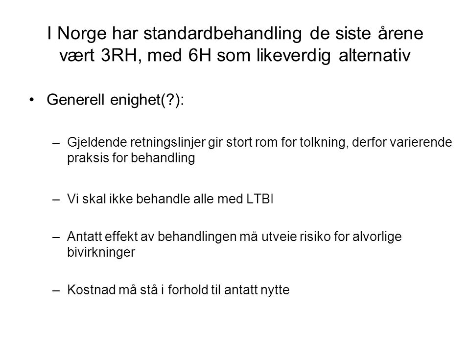I Norge har standardbehandling de siste årene vært 3RH, med 6H som likeverdig alternativ