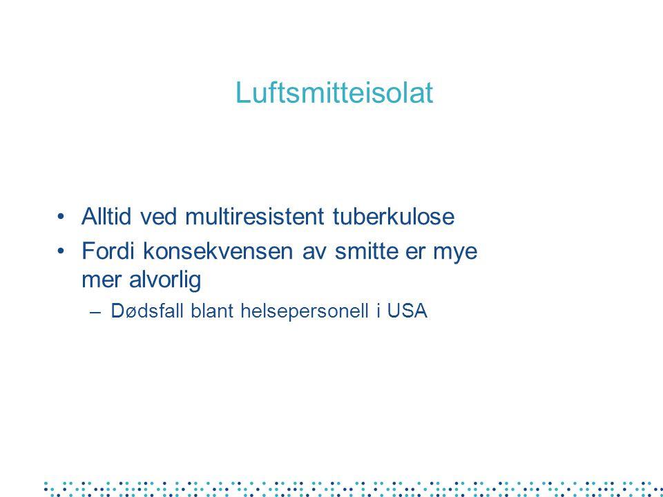 Luftsmitteisolat Alltid ved multiresistent tuberkulose