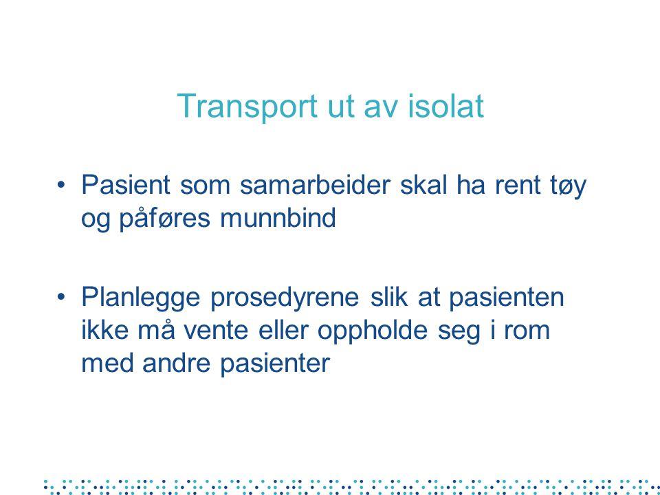Transport ut av isolat Pasient som samarbeider skal ha rent tøy og påføres munnbind.