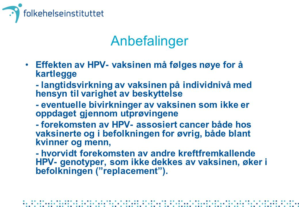 Anbefalinger Effekten av HPV- vaksinen må følges nøye for å kartlegge