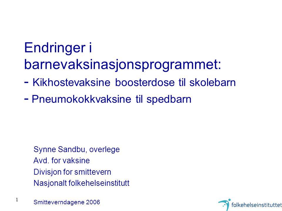Endringer i barnevaksinasjonsprogrammet: - Kikhostevaksine boosterdose til skolebarn - Pneumokokkvaksine til spedbarn
