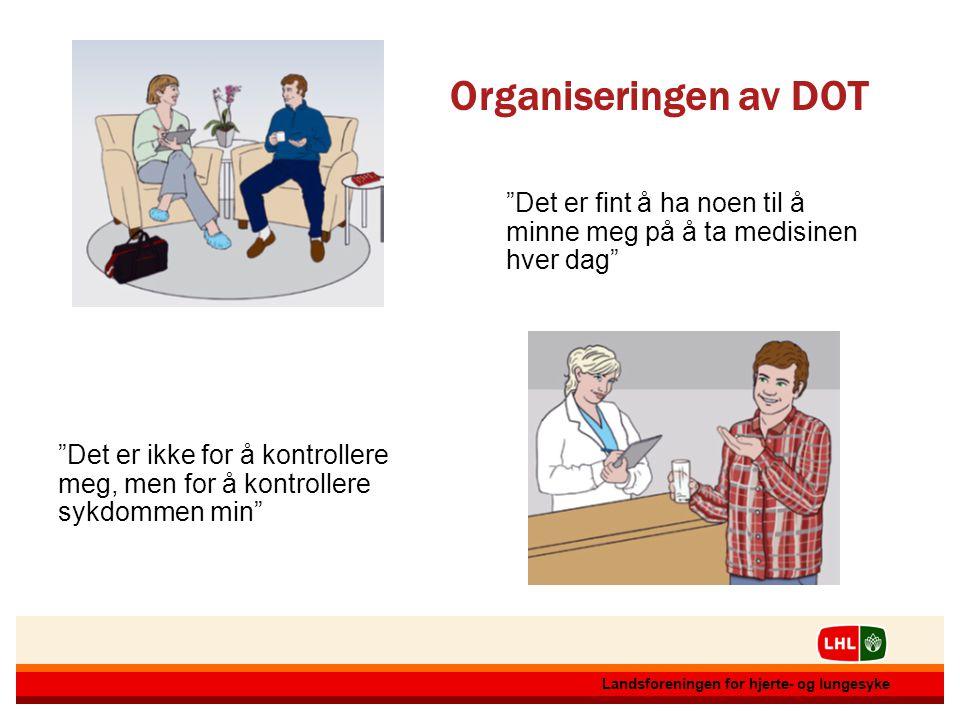 Organiseringen av DOT Det er fint å ha noen til å minne meg på å ta medisinen hver dag