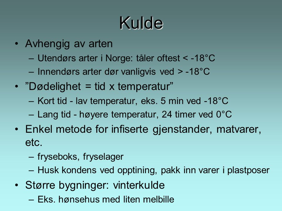 Kulde Avhengig av arten Dødelighet = tid x temperatur