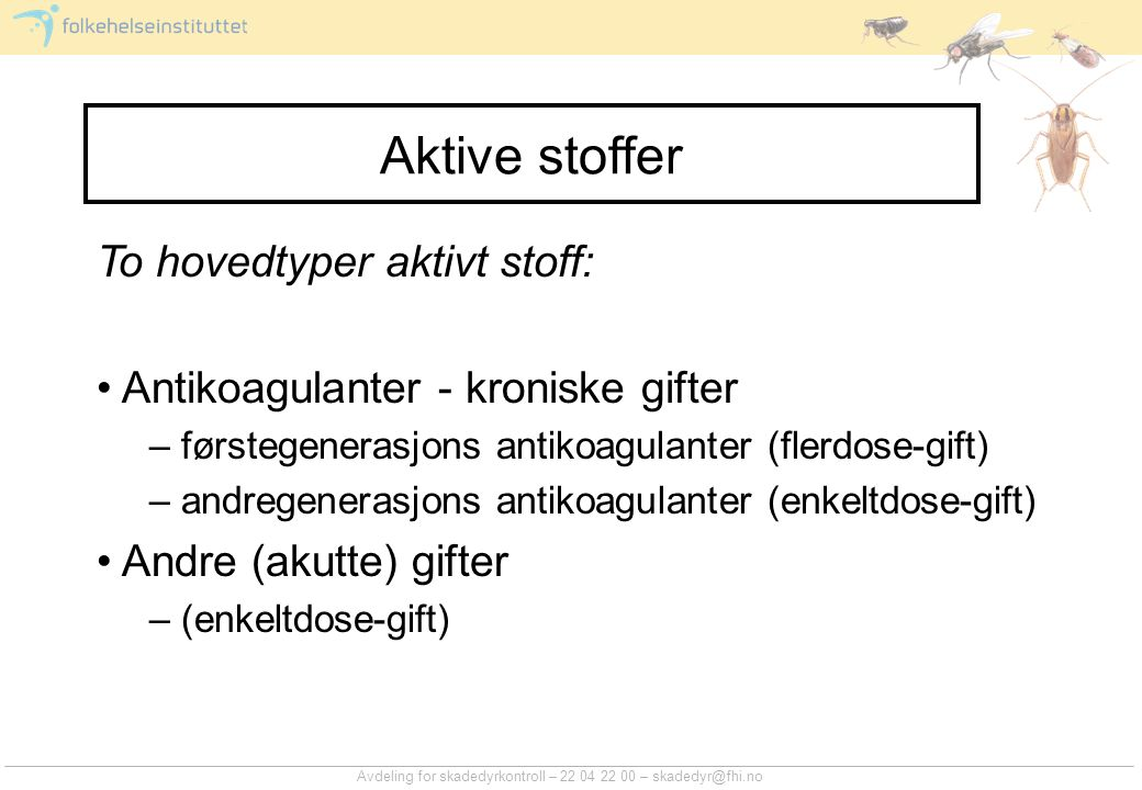 Aktive stoffer To hovedtyper aktivt stoff: