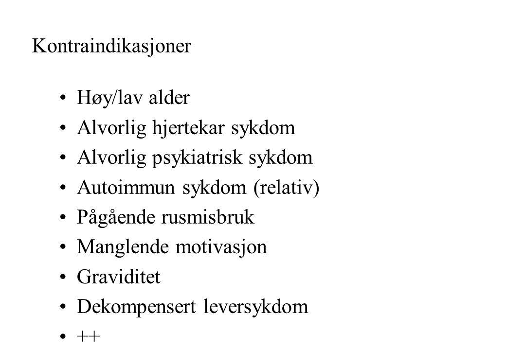 Kontraindikasjoner Høy/lav alder. Alvorlig hjertekar sykdom. Alvorlig psykiatrisk sykdom. Autoimmun sykdom (relativ)