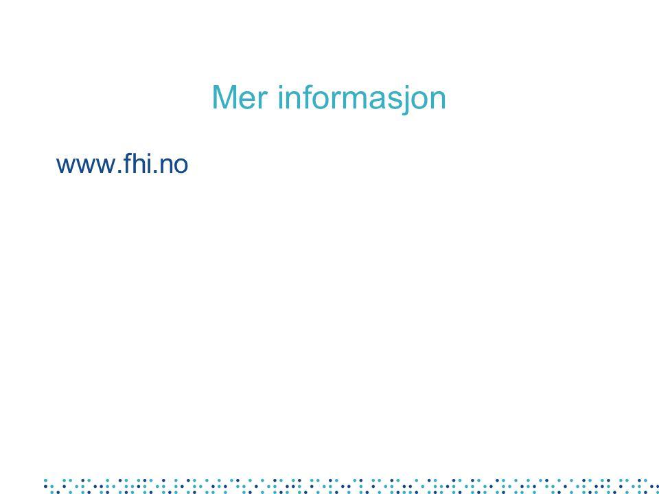 Mer informasjon www.fhi.no