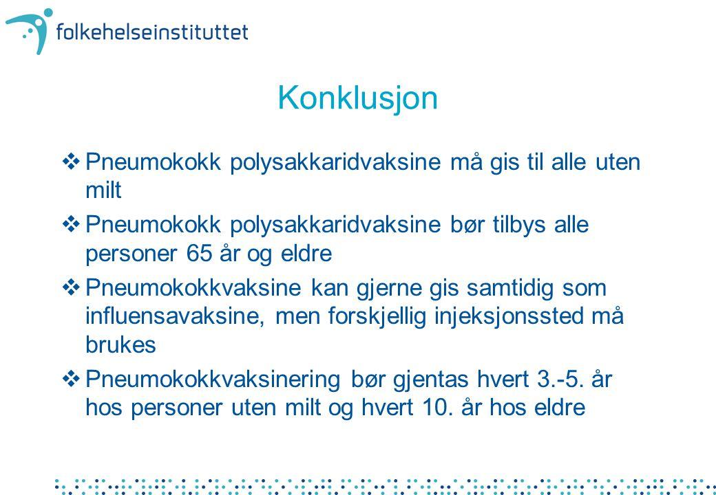 Konklusjon Pneumokokk polysakkaridvaksine må gis til alle uten milt