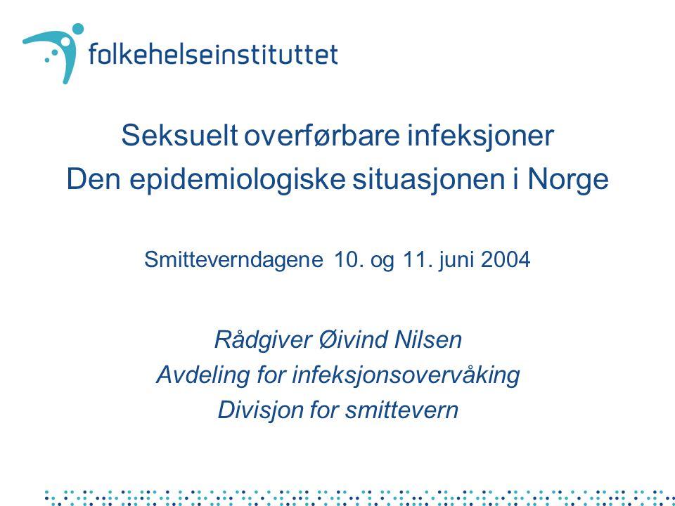 Seksuelt overførbare infeksjoner Den epidemiologiske situasjonen i Norge Smitteverndagene 10. og 11. juni 2004