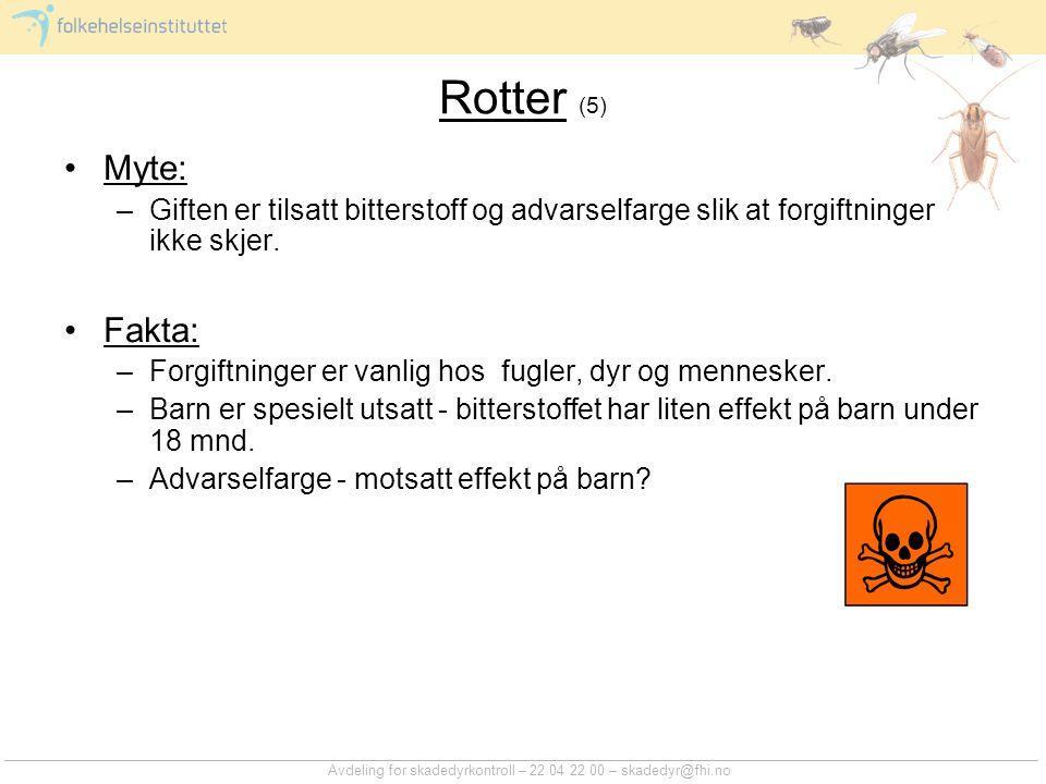 Rotter (5) Myte: Giften er tilsatt bitterstoff og advarselfarge slik at forgiftninger ikke skjer. Fakta: