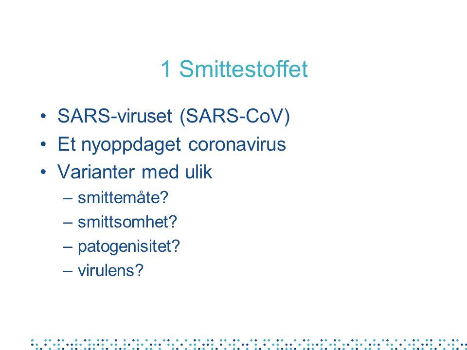 1 Smittestoffet SARS-viruset (SARS-CoV) Et nyoppdaget coronavirus