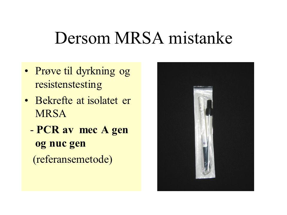 Dersom MRSA mistanke Prøve til dyrkning og resistenstesting