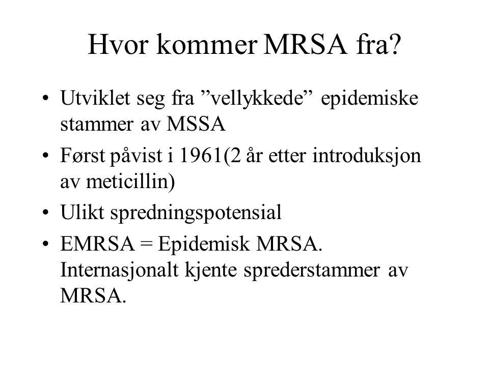 Hvor kommer MRSA fra Utviklet seg fra vellykkede epidemiske stammer av MSSA. Først påvist i 1961(2 år etter introduksjon av meticillin)