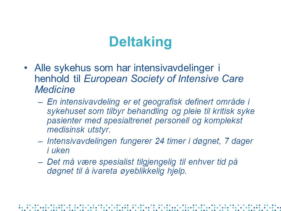 Deltaking Alle sykehus som har intensivavdelinger i henhold til European Society of Intensive Care Medicine.