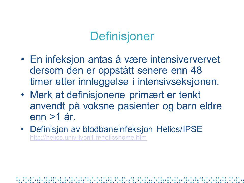 Definisjoner En infeksjon antas å være intensiververvet dersom den er oppstått senere enn 48 timer etter innleggelse i intensivseksjonen.