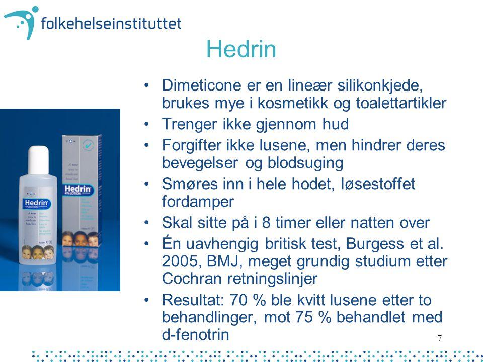 Hedrin Dimeticone er en lineær silikonkjede, brukes mye i kosmetikk og toalettartikler. Trenger ikke gjennom hud.