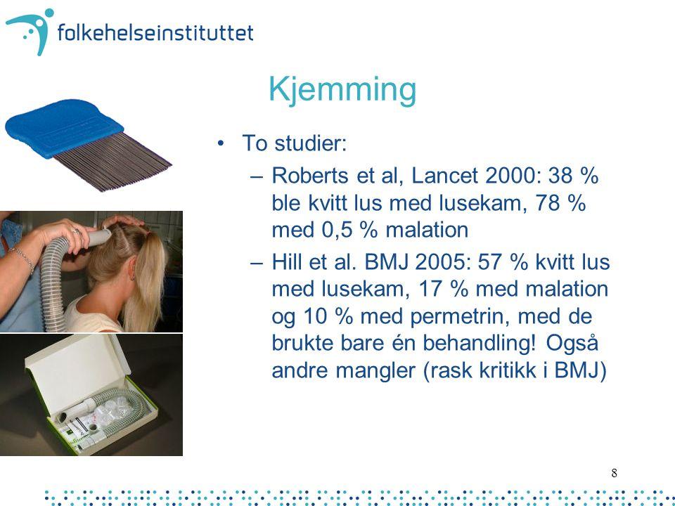 Kjemming To studier: Roberts et al, Lancet 2000: 38 % ble kvitt lus med lusekam, 78 % med 0,5 % malation.