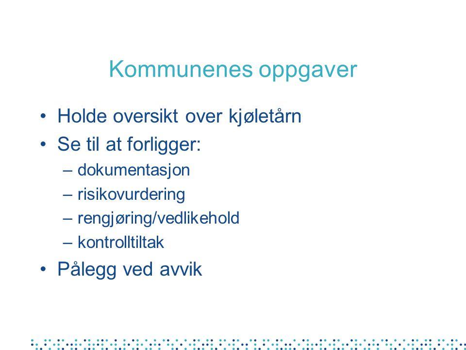 Kommunenes oppgaver Holde oversikt over kjøletårn Se til at forligger:
