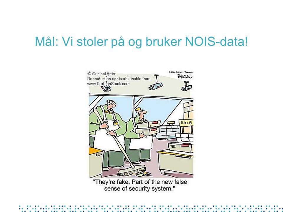 Mål: Vi stoler på og bruker NOIS-data!