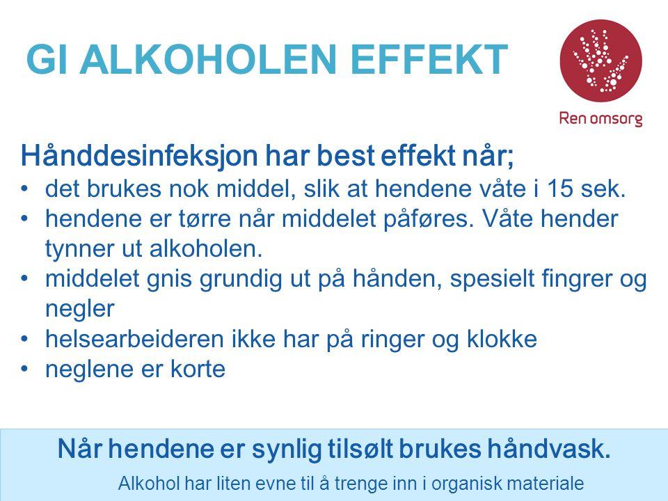 GI ALKOHOLEN EFFEKT Hånddesinfeksjon har best effekt når;