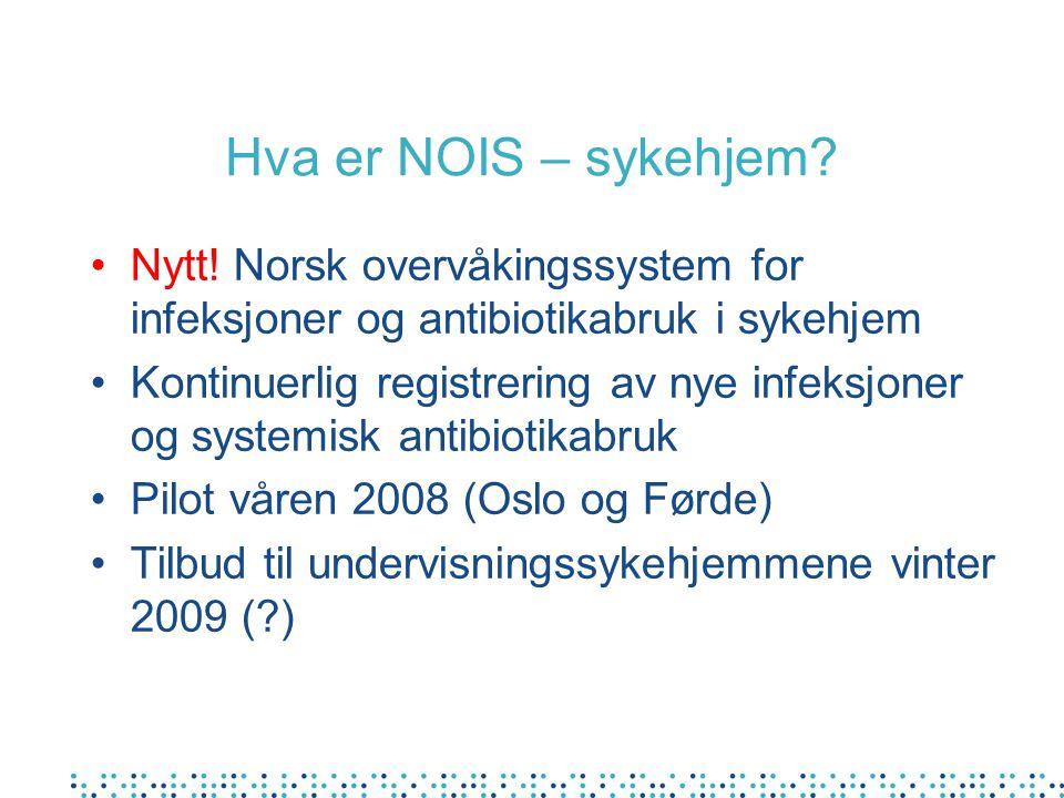 Hva er NOIS – sykehjem Nytt! Norsk overvåkingssystem for infeksjoner og antibiotikabruk i sykehjem.