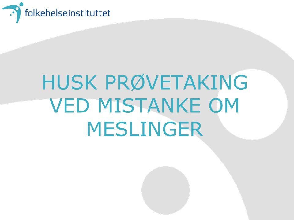 HUSK PRØVETAKING VED MISTANKE OM MESLINGER