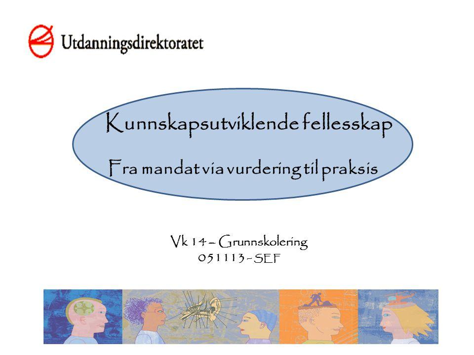 Kunnskapsutviklende fellesskap Fra mandat via vurdering til praksis Vk 14 – Grunnskolering 051113 - SEF